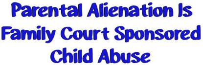 Family Court Sponsered Child Abuse via PAS - 2015
