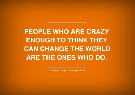 people-who-are-crazy-enough-to-think-they-can-change-the-world-are-the-ones-who-do